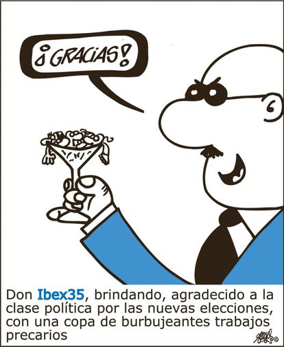 """""""Thank you!"""" Mr. Ibex35, raising a toast, thankful to the political class for the new elections, with a glass of bubbling precarious jobs."""