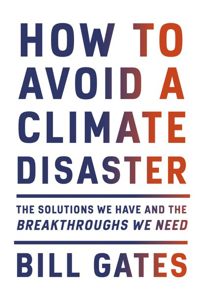 "This cover image released by Knopf shows ""How to Avoid Climate Disaster: The Solutions We Have and the Breakthroughs We Need"" by Bill Gates. (Knopf via AP)"